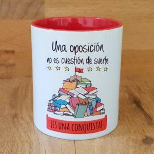 """Taza """"Una oposición no es cuestión de suerte ¡Es una conquista!. La mente Maravillosa"""